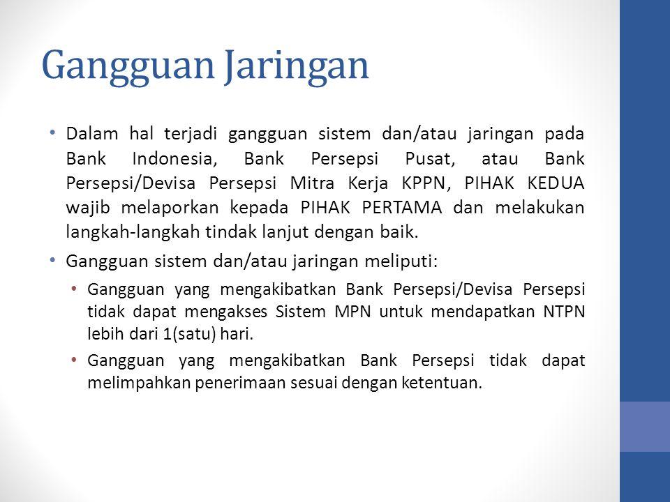 Gangguan Jaringan Dalam hal terjadi gangguan sistem dan/atau jaringan pada Bank Indonesia, Bank Persepsi Pusat, atau Bank Persepsi/Devisa Persepsi Mit