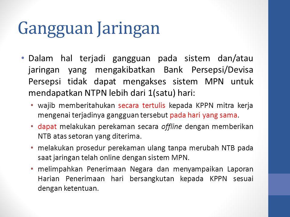 Gangguan Jaringan Dalam hal terjadi gangguan pada sistem dan/atau jaringan yang mengakibatkan Bank Persepsi/Devisa Persepsi tidak dapat mengakses sist