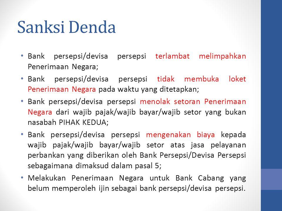 Sanksi Denda Bank persepsi/devisa persepsi terlambat melimpahkan Penerimaan Negara; Bank persepsi/devisa persepsi tidak membuka loket Penerimaan Negar