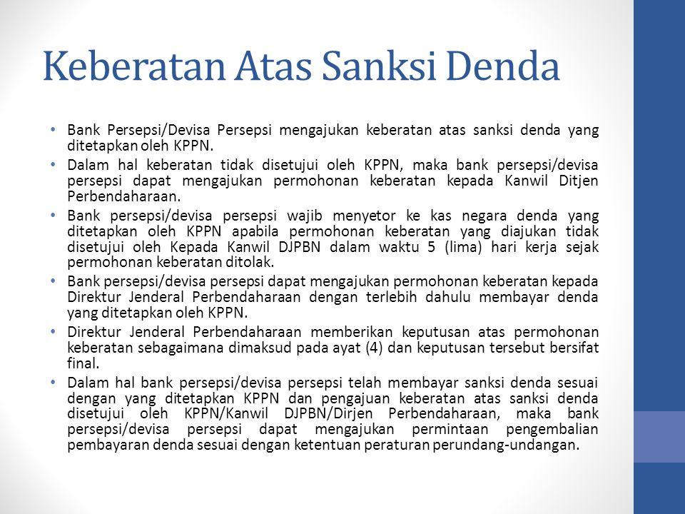 Keberatan Atas Sanksi Denda Bank Persepsi/Devisa Persepsi mengajukan keberatan atas sanksi denda yang ditetapkan oleh KPPN. Dalam hal keberatan tidak
