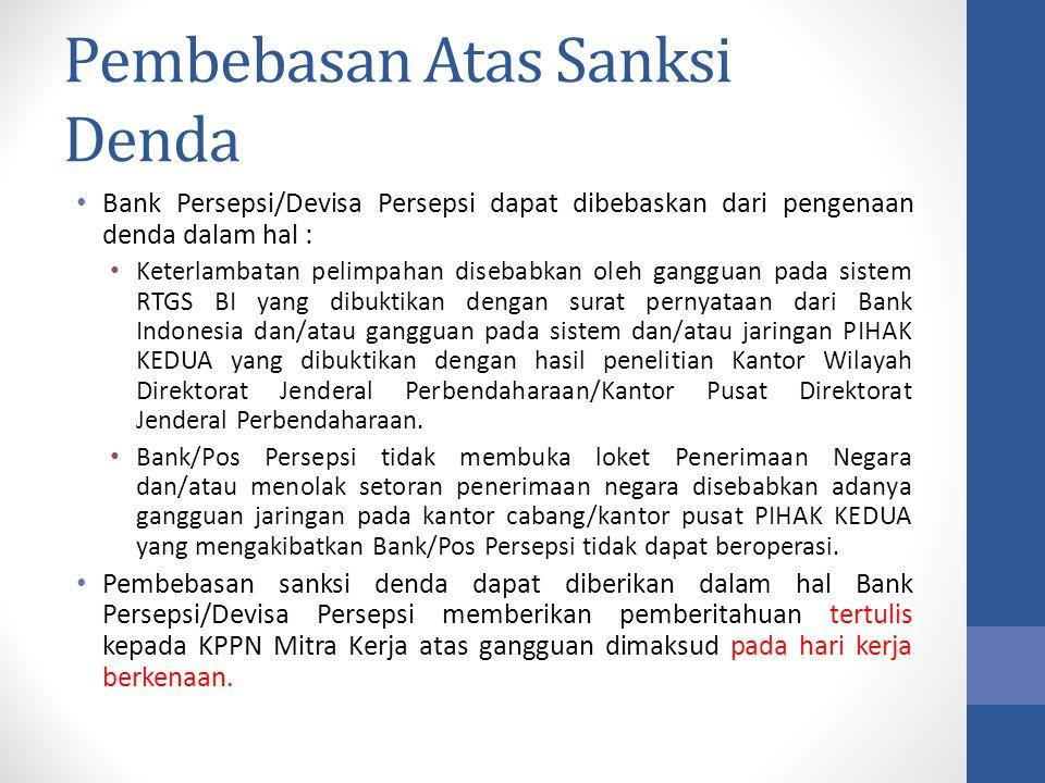 Pembebasan Atas Sanksi Denda Bank Persepsi/Devisa Persepsi dapat dibebaskan dari pengenaan denda dalam hal : Keterlambatan pelimpahan disebabkan oleh