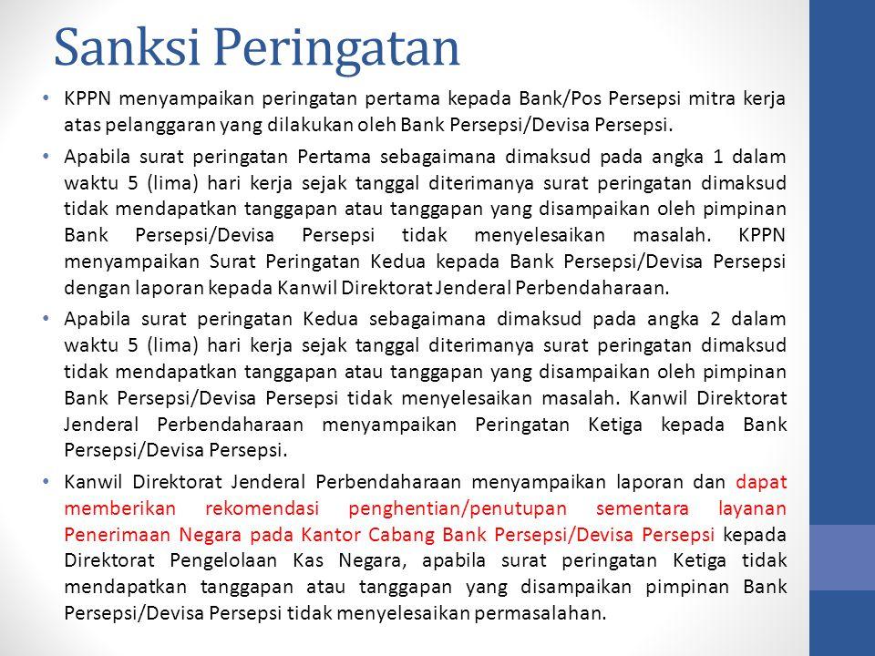Sanksi Peringatan KPPN menyampaikan peringatan pertama kepada Bank/Pos Persepsi mitra kerja atas pelanggaran yang dilakukan oleh Bank Persepsi/Devisa