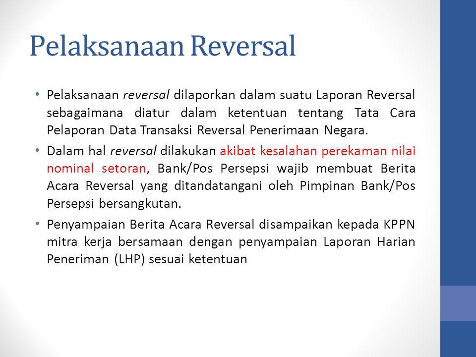 Pelaksanaan Reversal Pelaksanaan reversal dilaporkan dalam suatu Laporan Reversal sebagaimana diatur dalam ketentuan tentang Tata Cara Pelaporan Data