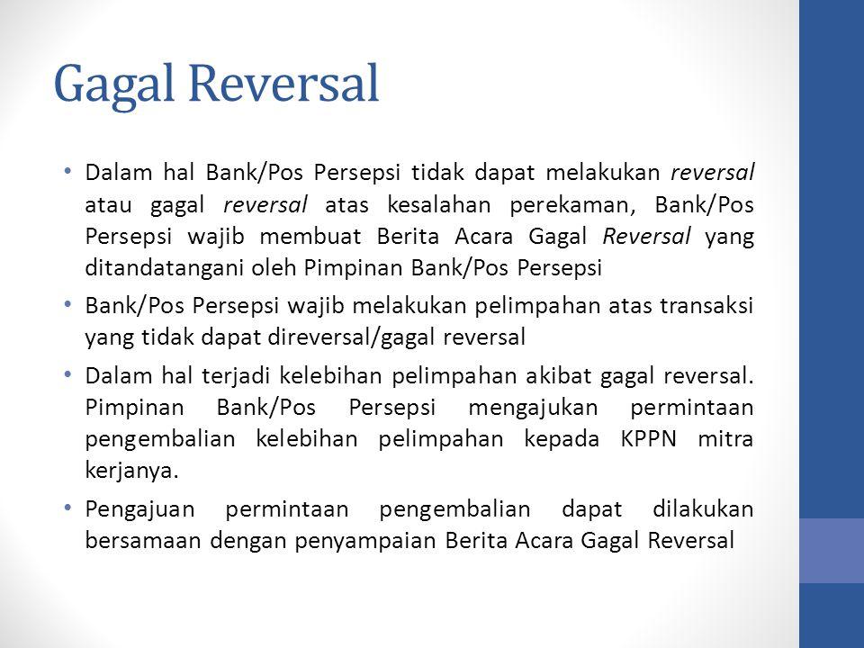Gagal Reversal Dalam hal Bank/Pos Persepsi tidak dapat melakukan reversal atau gagal reversal atas kesalahan perekaman, Bank/Pos Persepsi wajib membua