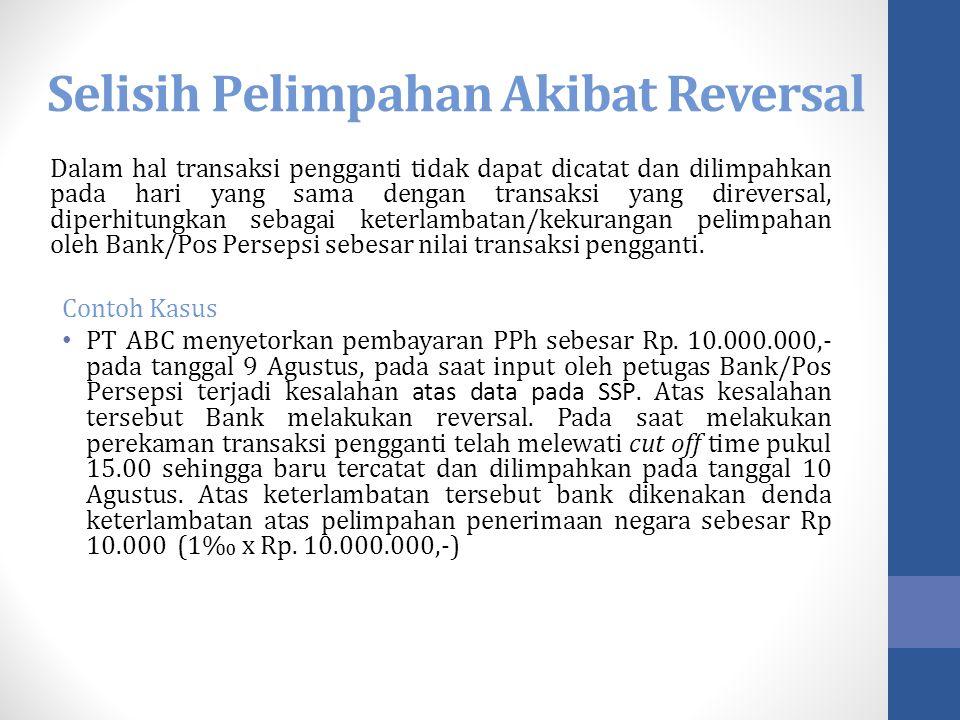 Selisih Pelimpahan Akibat Reversal Dalam hal transaksi pengganti tidak dapat dicatat dan dilimpahkan pada hari yang sama dengan transaksi yang direver