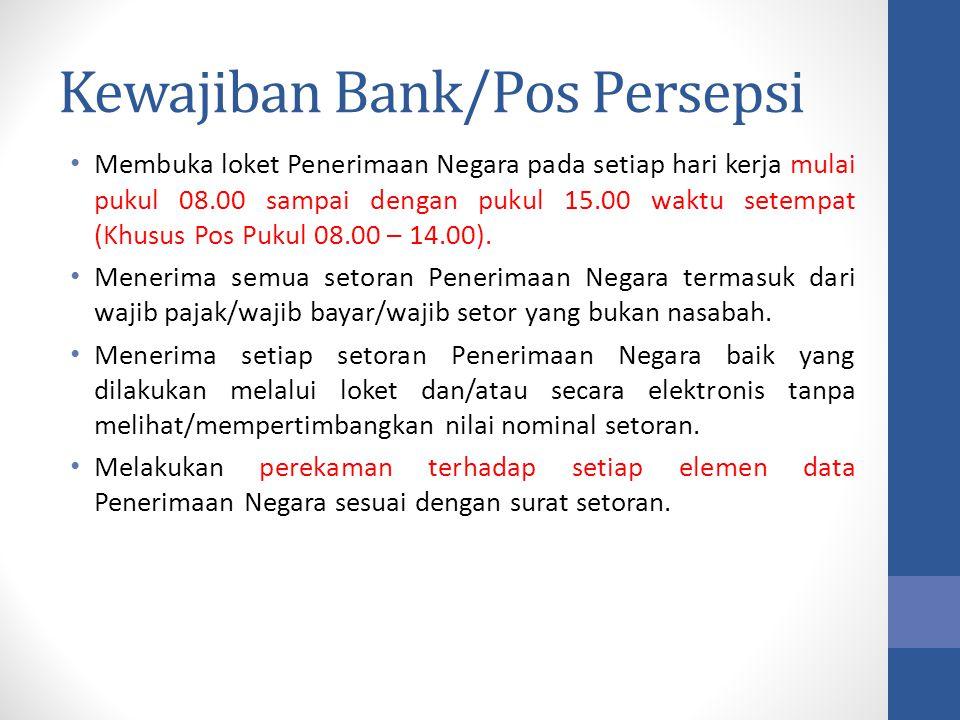 Kewajiban Bank/Pos Persepsi Membuka loket Penerimaan Negara pada setiap hari kerja mulai pukul 08.00 sampai dengan pukul 15.00 waktu setempat (Khusus