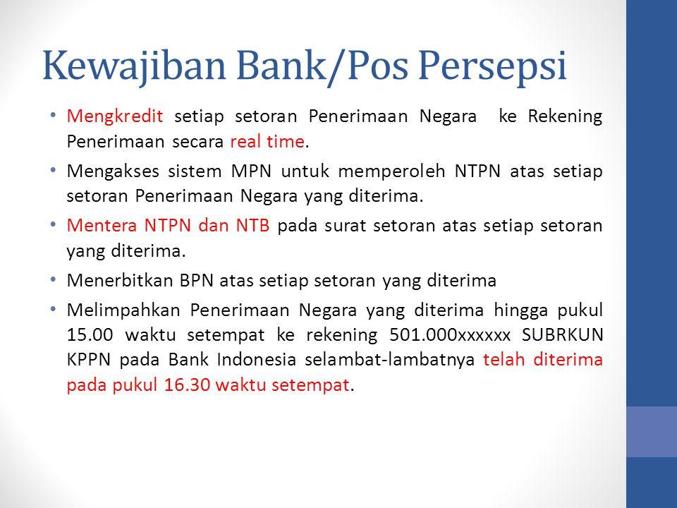 Kewajiban Bank/Pos Persepsi Mengkredit setiap setoran Penerimaan Negara ke Rekening Penerimaan secara real time. Mengakses sistem MPN untuk memperoleh