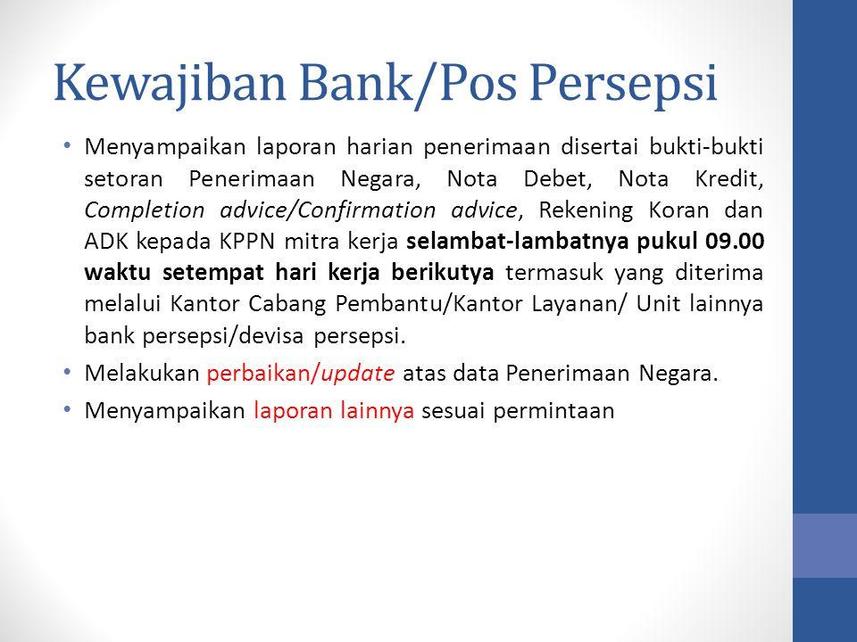 Kewajiban Bank/Pos Persepsi Menyampaikan laporan harian penerimaan disertai bukti-bukti setoran Penerimaan Negara, Nota Debet, Nota Kredit, Completion
