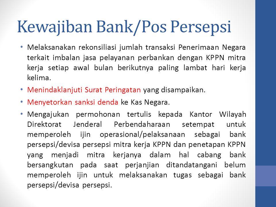 Kewajiban Bank/Pos Persepsi Melaksanakan rekonsiliasi jumlah transaksi Penerimaan Negara terkait imbalan jasa pelayanan perbankan dengan KPPN mitra ke