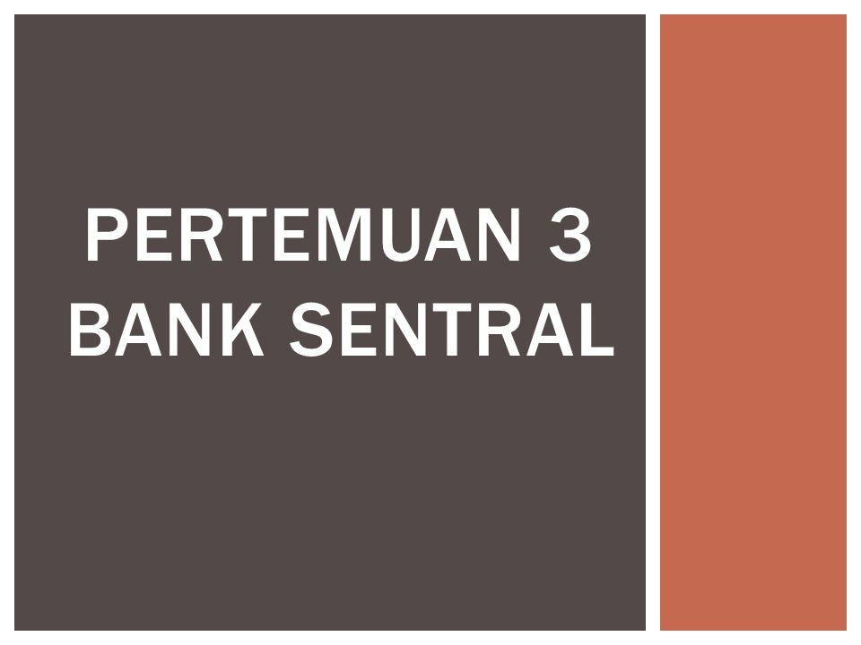  Bank sentral di suatu negara, pada umumnya adalah sebuah instansi yang bertanggung jawab atas kebijakan moneter di wilayah negara tersebut.instansimoneter  Bank Sentral berusaha untuk menjaga stabilitas nilai mata uang, stabilitas sektor perbankan, dan sistem finansial secara keseluruhan.mata uang BANK SENTRAL
