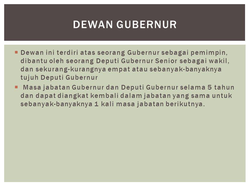  Dewan ini terdiri atas seorang Gubernur sebagai pemimpin, dibantu oleh seorang Deputi Gubernur Senior sebagai wakil, dan sekurang-kurangnya empat at