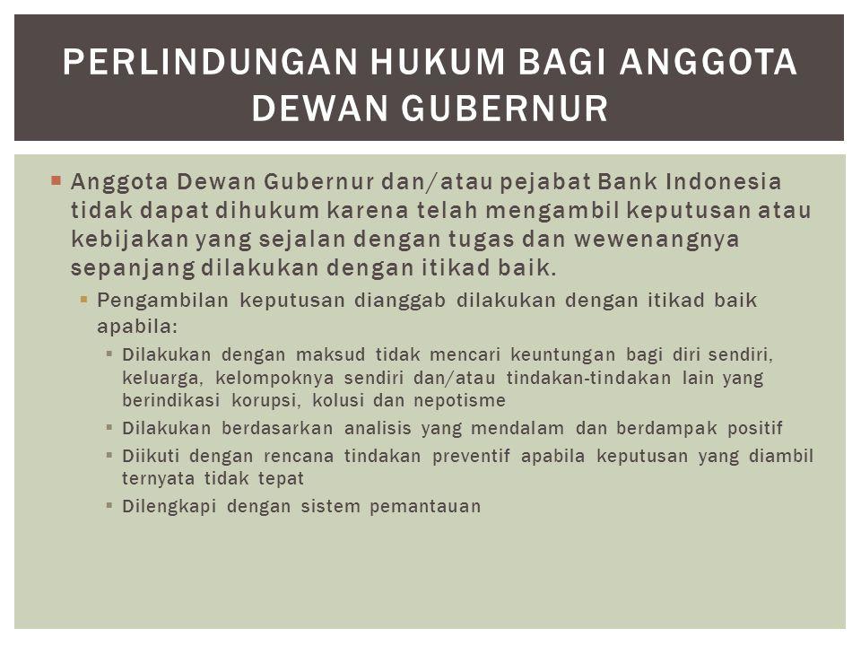  Anggota Dewan Gubernur dan/atau pejabat Bank Indonesia tidak dapat dihukum karena telah mengambil keputusan atau kebijakan yang sejalan dengan tugas