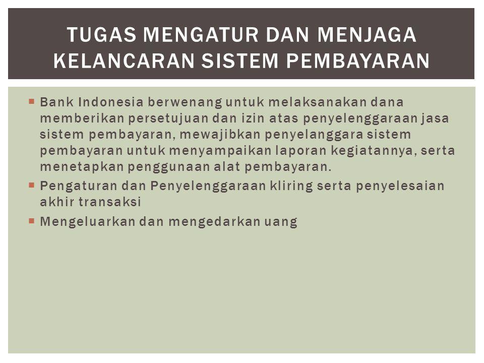  Bank Indonesia berwenang untuk melaksanakan dana memberikan persetujuan dan izin atas penyelenggaraan jasa sistem pembayaran, mewajibkan penyelangga