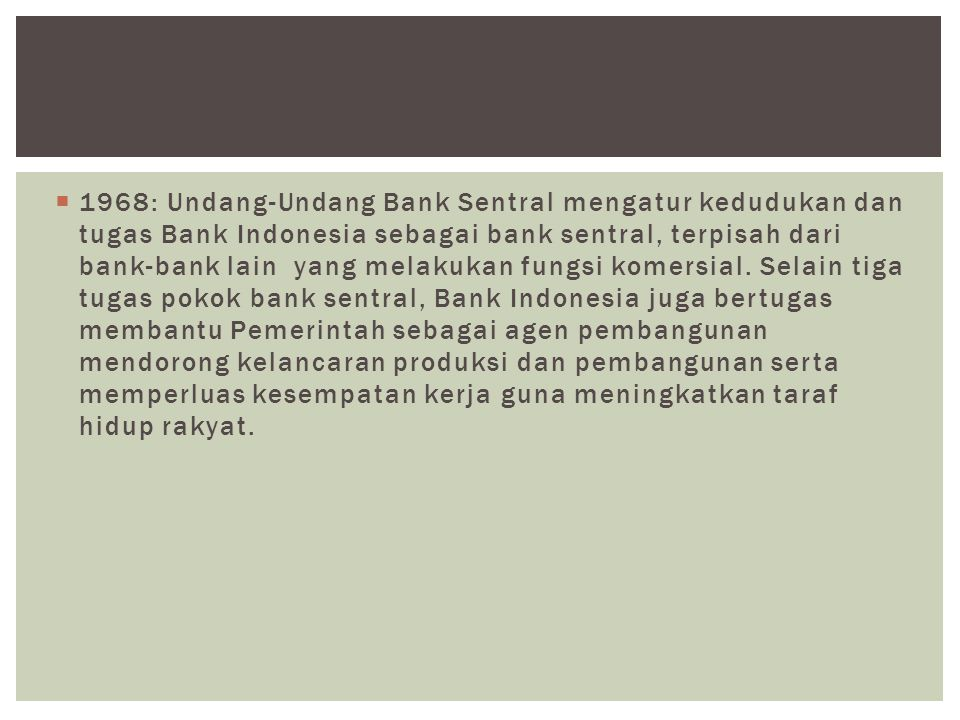  1999: Babak baru dalam sejarah Bank Indonesia, sesuai dengan UU No.23/1999 yang menetapkan tujuan tunggal Bank Indonesia yaitu mencapai dan memelihara kestabilan nilai rupiah.