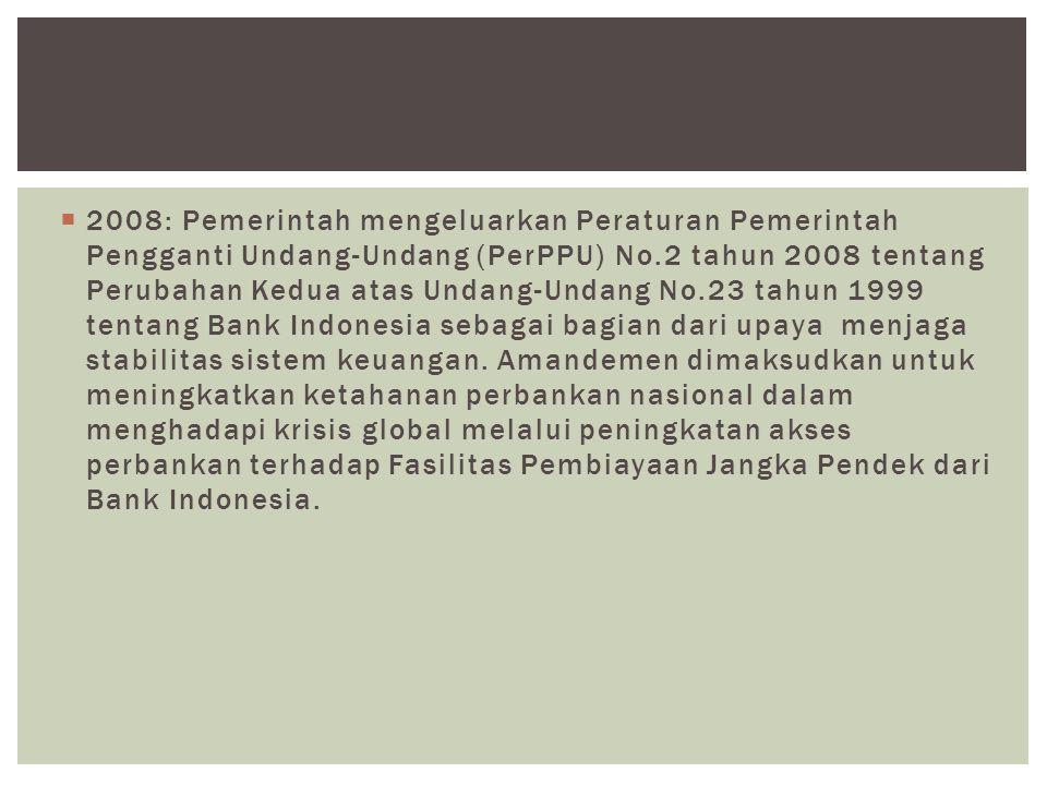  2008: Pemerintah mengeluarkan Peraturan Pemerintah Pengganti Undang-Undang (PerPPU) No.2 tahun 2008 tentang Perubahan Kedua atas Undang-Undang No.23