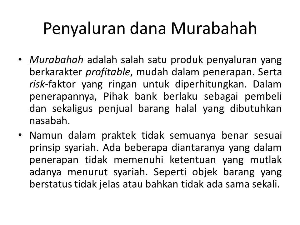 Penyaluran dana Murabahah Murabahah adalah salah satu produk penyaluran yang berkarakter profitable, mudah dalam penerapan. Serta risk-faktor yang rin