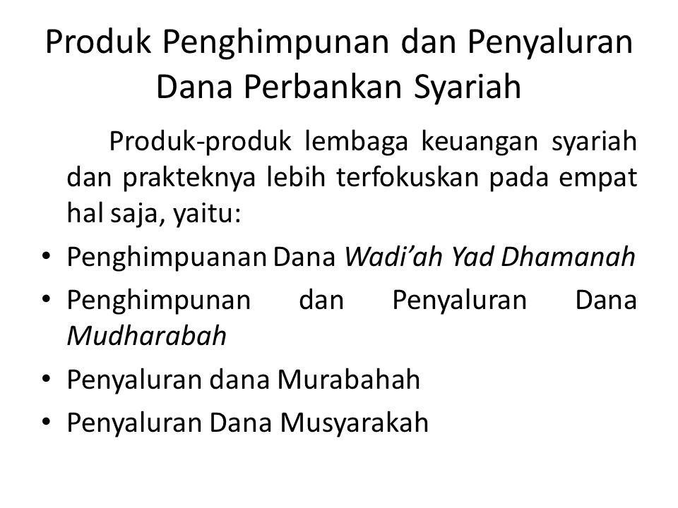 Produk Penghimpunan dan Penyaluran Dana Perbankan Syariah Produk-produk lembaga keuangan syariah dan prakteknya lebih terfokuskan pada empat hal saja,