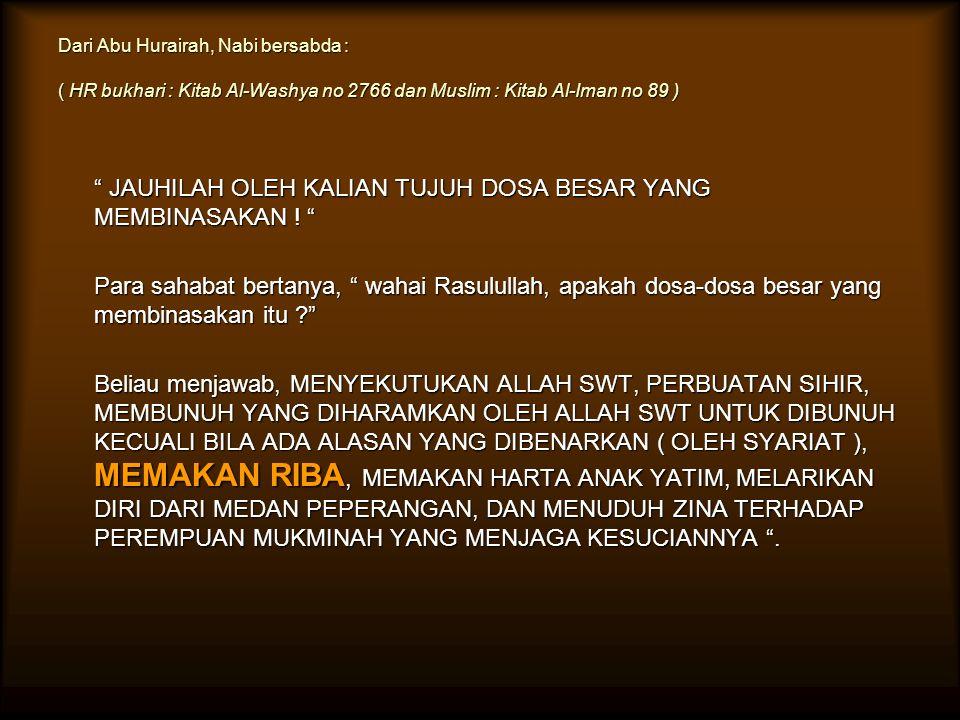 """Dari Abu Hurairah, Nabi bersabda : ( HR bukhari : Kitab Al-Washya no 2766 dan Muslim : Kitab Al-Iman no 89 ) """" JAUHILAH OLEH KALIAN TUJUH DOSA BESAR Y"""