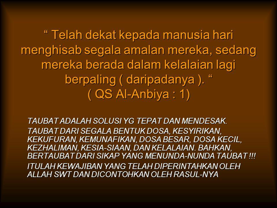 """"""" Telah dekat kepada manusia hari menghisab segala amalan mereka, sedang mereka berada dalam kelalaian lagi berpaling ( daripadanya ). """" ( QS Al-Anbiy"""