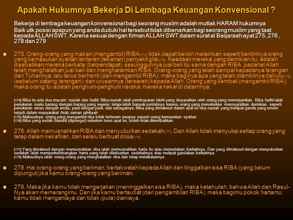 Apakah Hukumnya Bekerja Di Lembaga Keuangan Konvensional ? Bekerja di lembaga keuangan konvensional bagi seorang muslim adalah mutlak HARAM hukumnya B