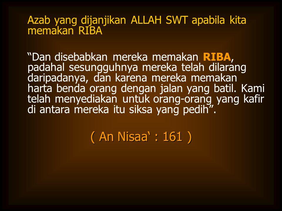 """Azab yang dijanjikan ALLAH SWT apabila kita memakan RIBA """"Dan disebabkan mereka memakan RIBA, padahal sesungguhnya mereka telah dilarang daripadanya,"""