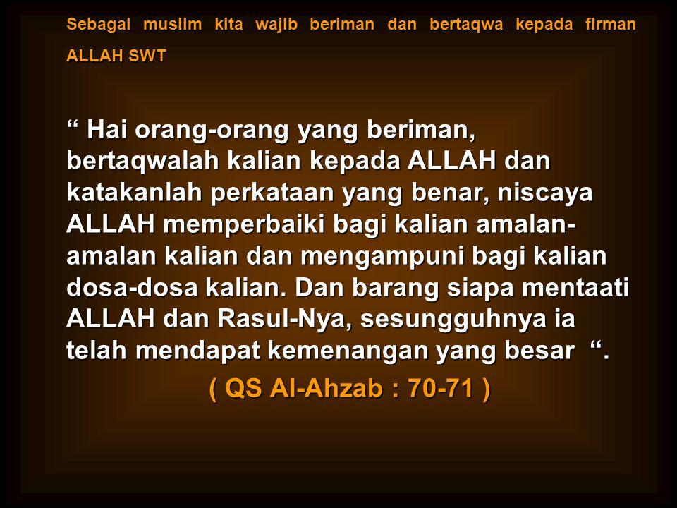 "Sebagai muslim kita wajib beriman dan bertaqwa kepada firman ALLAH SWT "" Hai orang-orang yang beriman, bertaqwalah kalian kepada ALLAH dan katakanlah"