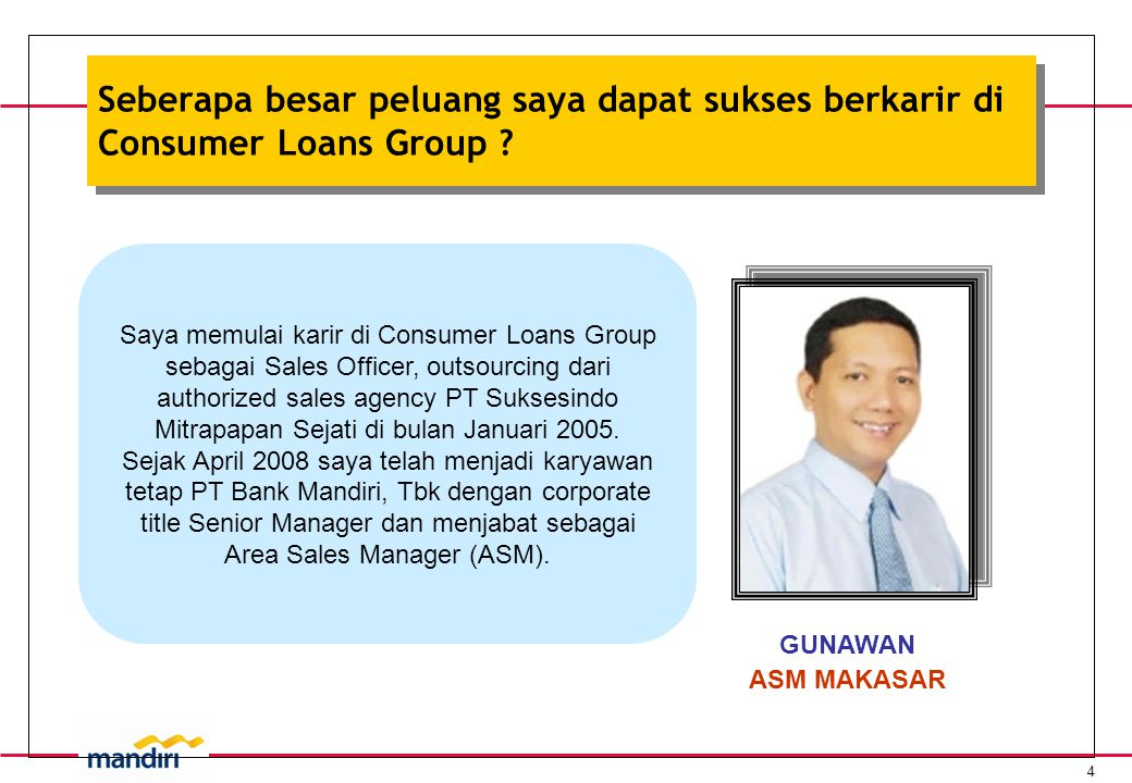 4 Seberapa besar peluang saya dapat sukses berkarir di Consumer Loans Group .