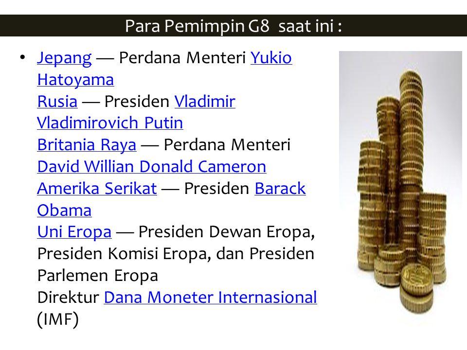 Para Pemimpin G8 saat ini : Jepang — Perdana Menteri Yukio Hatoyama Rusia — Presiden Vladimir Vladimirovich Putin Britania Raya — Perdana Menteri Davi