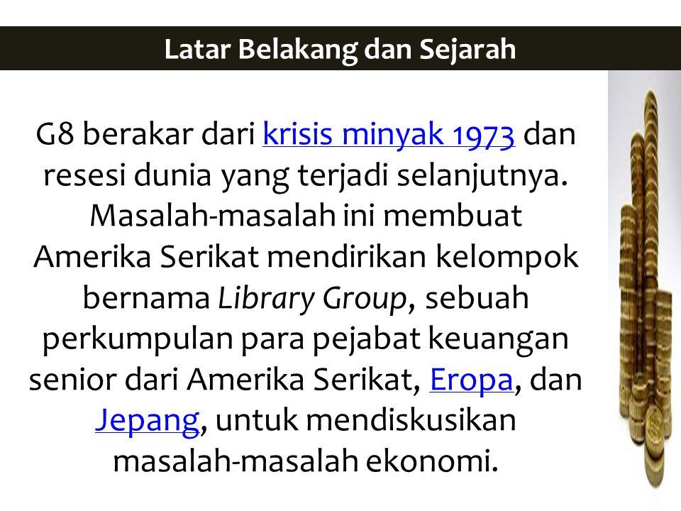 G8 berakar dari krisis minyak 1973 dan resesi dunia yang terjadi selanjutnya. Masalah-masalah ini membuat Amerika Serikat mendirikan kelompok bernama