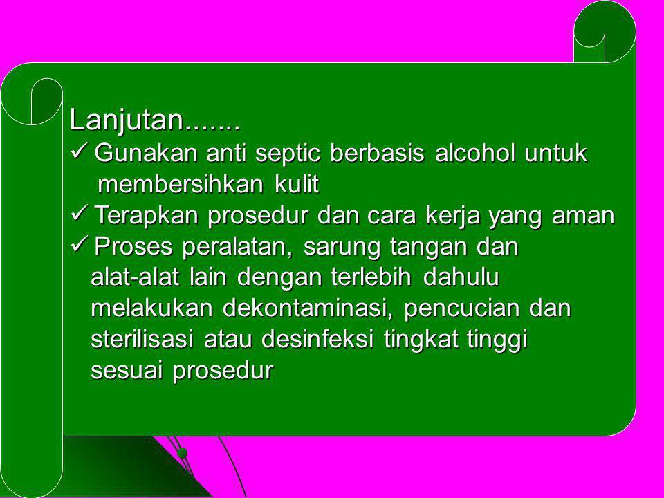 Lanjutan....... Gunakan anti septic berbasis alcohol untuk Gunakan anti septic berbasis alcohol untuk membersihkan kulit membersihkan kulit Terapkan p