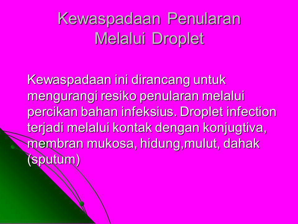 Kewaspadaan ini dirancang untuk mengurangi resiko penularan melalui percikan bahan infeksius. Droplet infection terjadi melalui kontak dengan konjugti