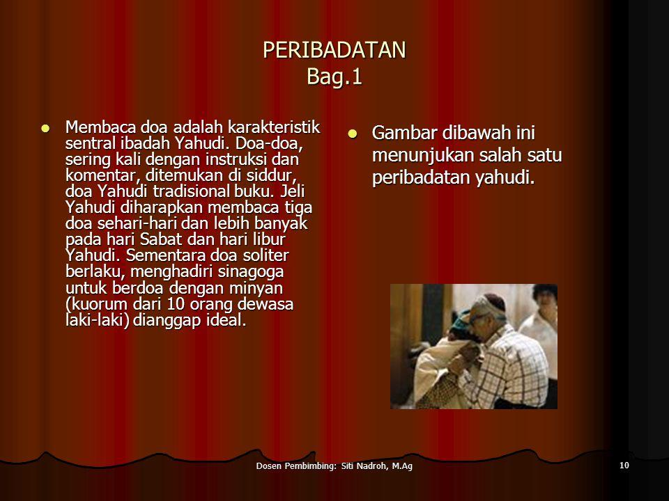 Dosen Pembimbing: Siti Nadroh, M.Ag 10 PERIBADATAN Bag.1 Membaca doa adalah karakteristik sentral ibadah Yahudi.