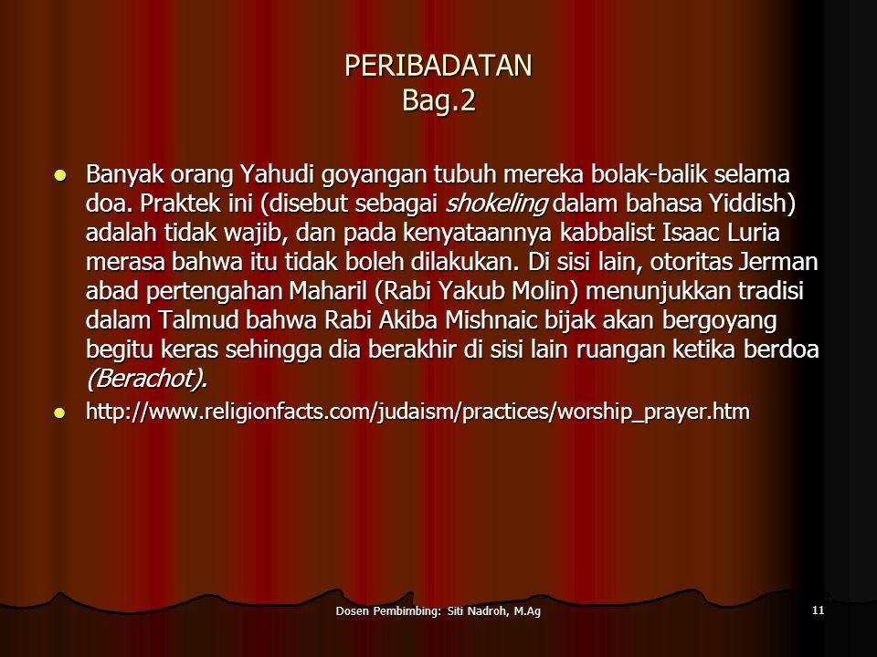 Dosen Pembimbing: Siti Nadroh, M.Ag 11 PERIBADATAN Bag.2 Banyak orang Yahudi goyangan tubuh mereka bolak-balik selama doa.