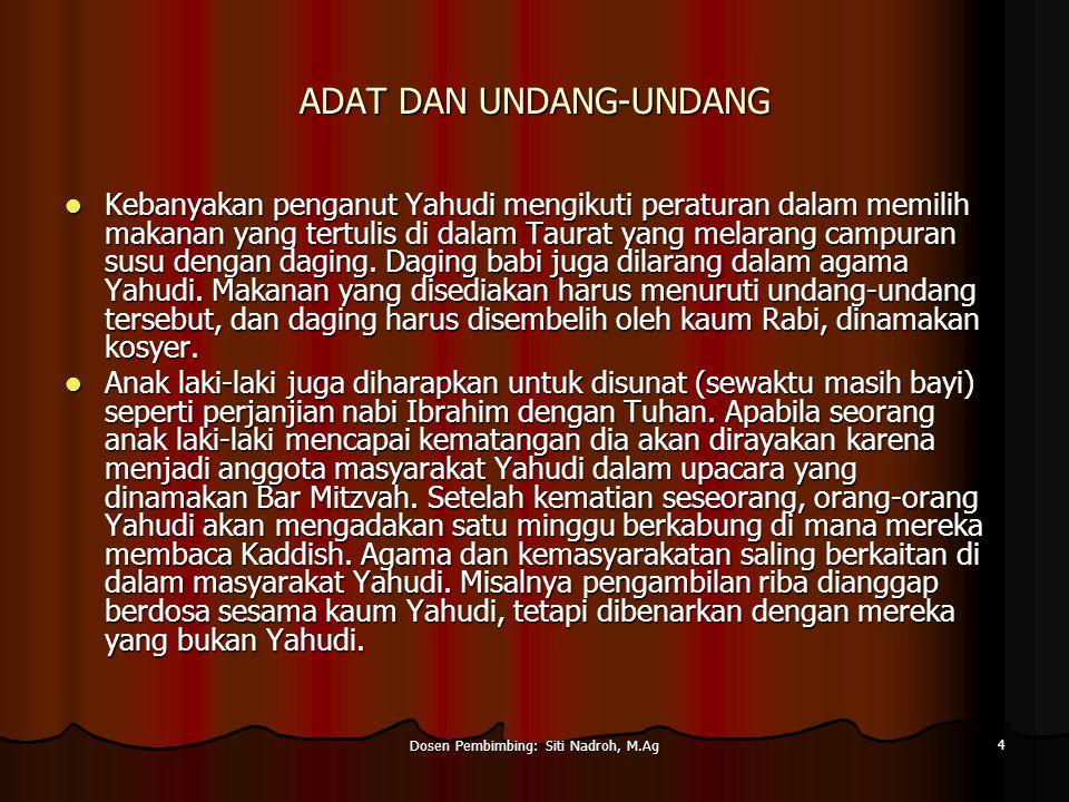 Dosen Pembimbing: Siti Nadroh, M.Ag 4 ADAT DAN UNDANG-UNDANG Kebanyakan penganut Yahudi mengikuti peraturan dalam memilih makanan yang tertulis di dalam Taurat yang melarang campuran susu dengan daging.