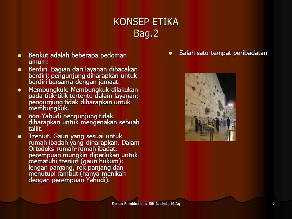 Dosen Pembimbing: Siti Nadroh, M.Ag 6 KONSEP ETIKA Bag.2 Berikut adalah beberapa pedoman umum: Berikut adalah beberapa pedoman umum: Berdiri.