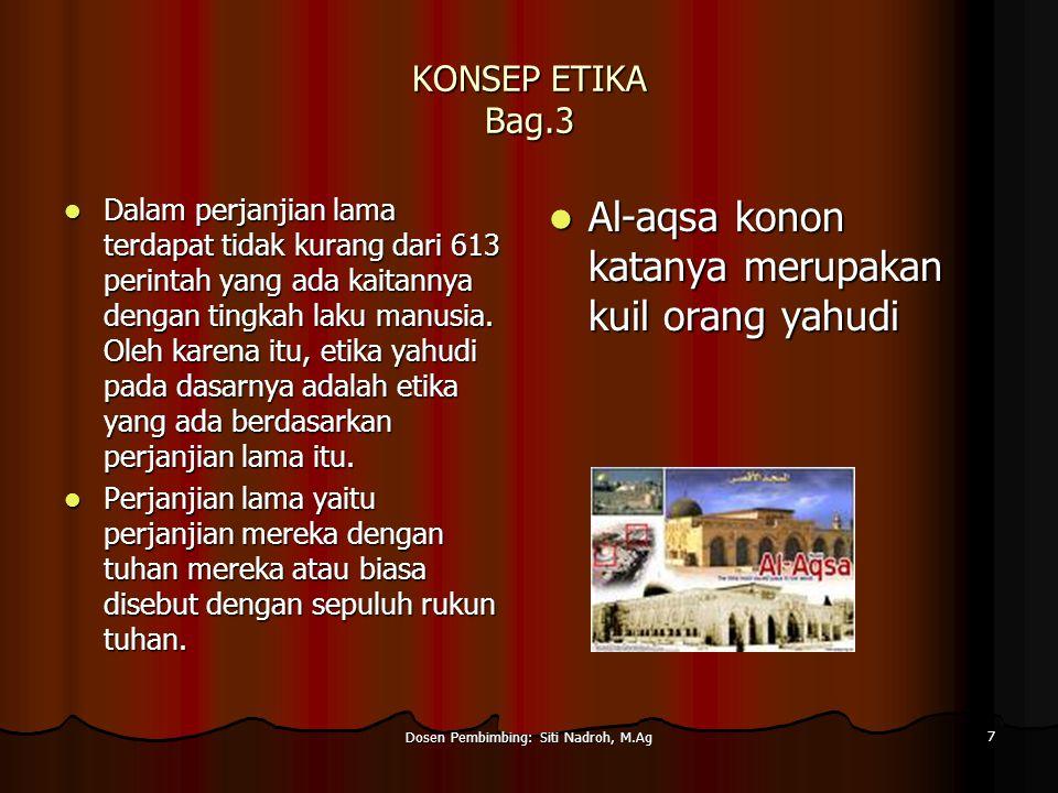 Dosen Pembimbing: Siti Nadroh, M.Ag 7 KONSEP ETIKA Bag.3 Dalam perjanjian lama terdapat tidak kurang dari 613 perintah yang ada kaitannya dengan tingkah laku manusia.