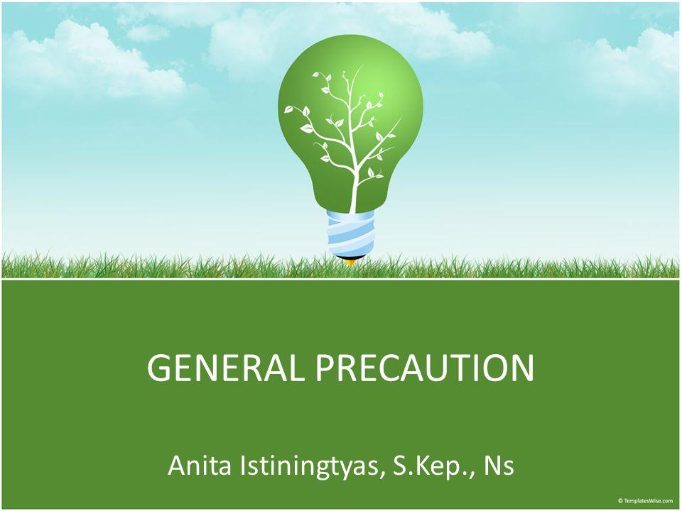 GENERAL PRECAUTION Anita Istiningtyas, S.Kep., Ns