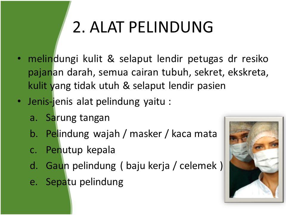 2. ALAT PELINDUNG melindungi kulit & selaput lendir petugas dr resiko pajanan darah, semua cairan tubuh, sekret, ekskreta, kulit yang tidak utuh & sel
