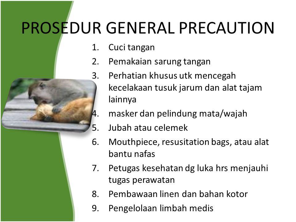 PROSEDUR GENERAL PRECAUTION 1.Cuci tangan 2.Pemakaian sarung tangan 3.Perhatian khusus utk mencegah kecelakaan tusuk jarum dan alat tajam lainnya 4.ma