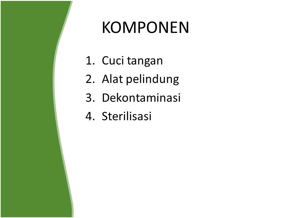 KOMPONEN 1.Cuci tangan 2.Alat pelindung 3.Dekontaminasi 4.Sterilisasi