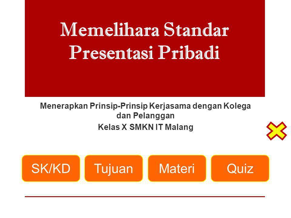 SK Menerapakan Prinsip-prinsip Kerjasama dengan Kolega dan Pelanggan KD Memelihara Standar Presentasi Pribadi Standar Kompetensi & Kompetensi Dasar SK/KDTujuanMateriQuiz