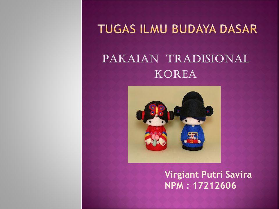 Pakaian Tradisional Korea Virgiant Putri Savira NPM : 17212606