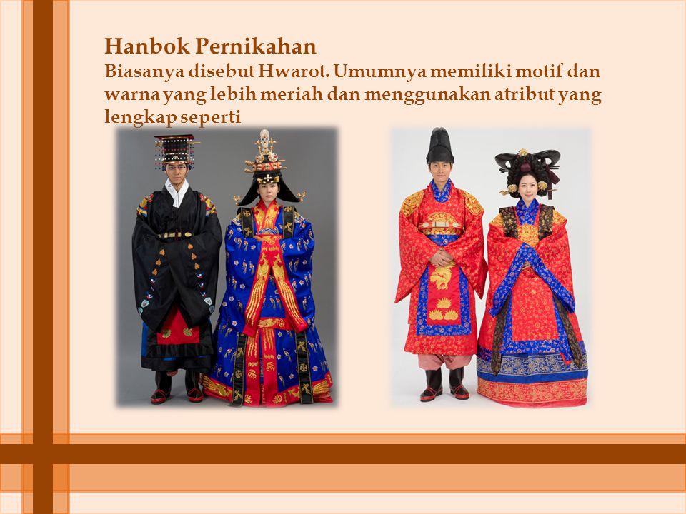 Hanbok Pernikahan Biasanya disebut Hwarot. Umumnya memiliki motif dan warna yang lebih meriah dan menggunakan atribut yang lengkap seperti