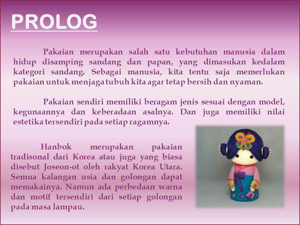 HANBOK Pakaian tradisional Korea disebut Hanbok , yang berasal dari kata Han dan Bok.