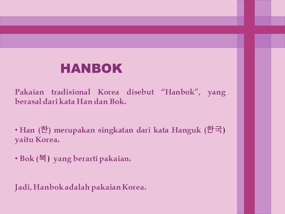 """HANBOK Pakaian tradisional Korea disebut """"Hanbok"""", yang berasal dari kata Han dan Bok. Han ( 한 ) merupakan singkatan dari kata Hanguk ( 한국 ) yaitu Kor"""