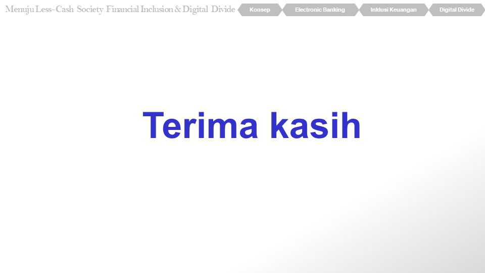 KonsepElectronic BankingInklusi KeuanganDigital Divide Menuju Less- Cash Society Financial Inclusion & Digital Divide Terima kasih