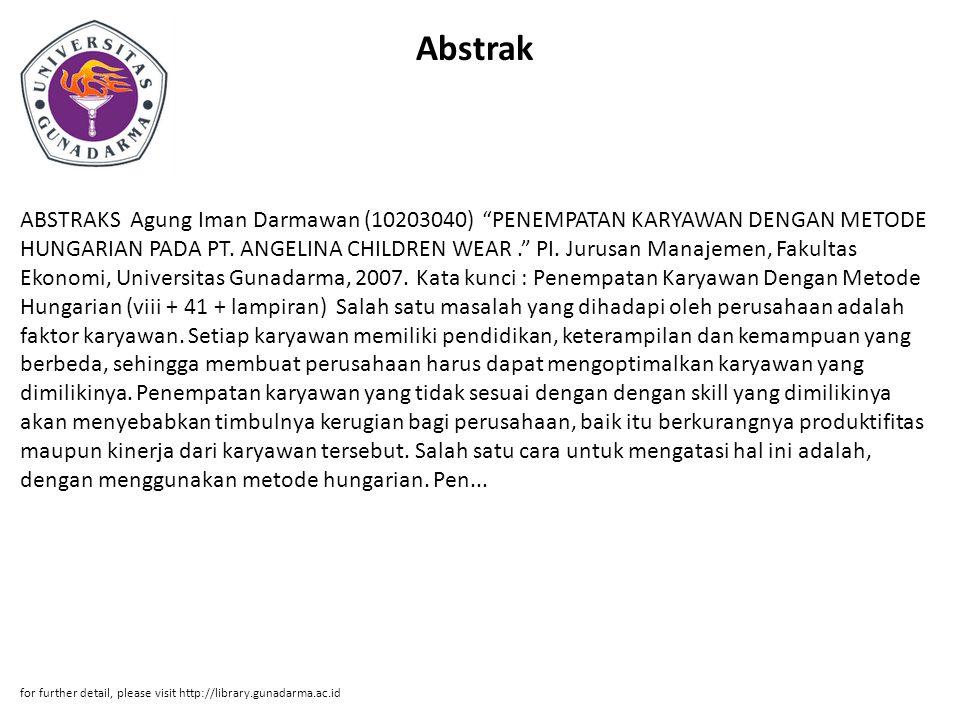 """Abstrak ABSTRAKS Agung Iman Darmawan (10203040) """"PENEMPATAN KARYAWAN DENGAN METODE HUNGARIAN PADA PT. ANGELINA CHILDREN WEAR."""" PI. Jurusan Manajemen,"""