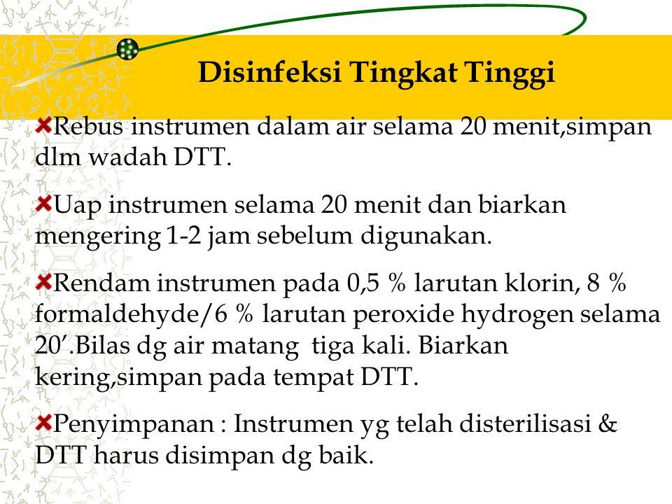 Sterilisasi Autoklaf, 20' u/ instrumen yang tdk dibungkus & 30' u/ instrumen yg dibungkus 121o C (250oF) dan 106 kPa, biarkan kering sebelum dikeluark