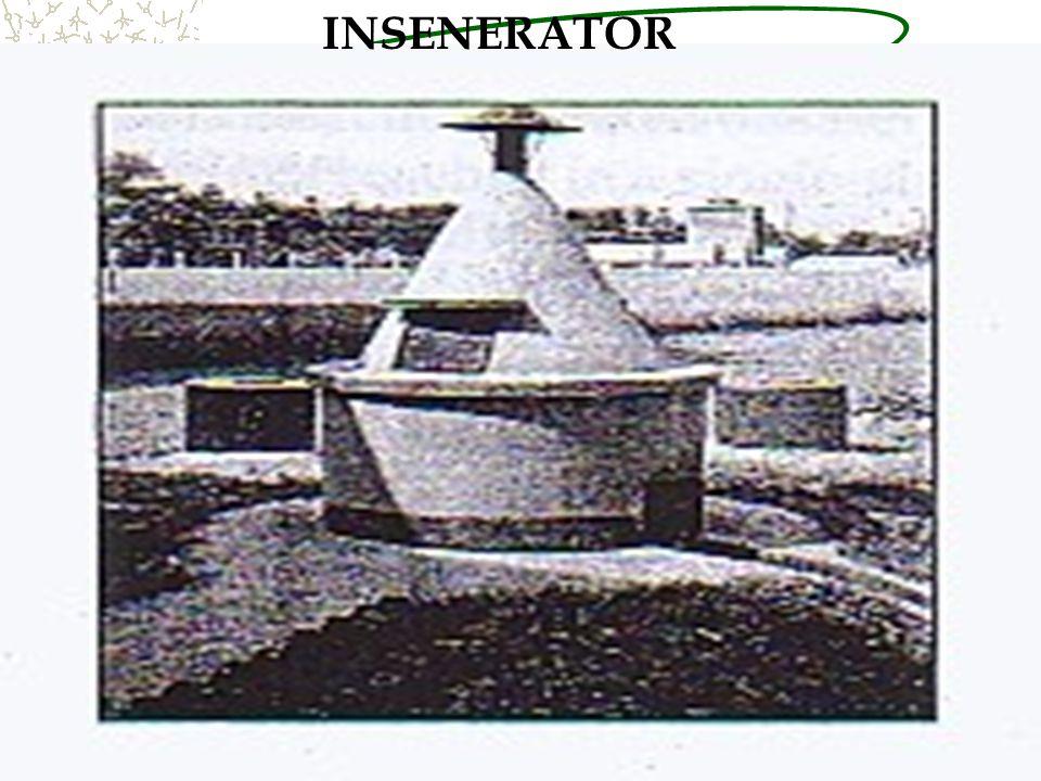 Insenerator Sederhana Buat tempat pembakaran menggunakan material lokal Letakan pd dasar yg kuat Yakini cukup udara, bataasi tempaat pembakaran, mudah