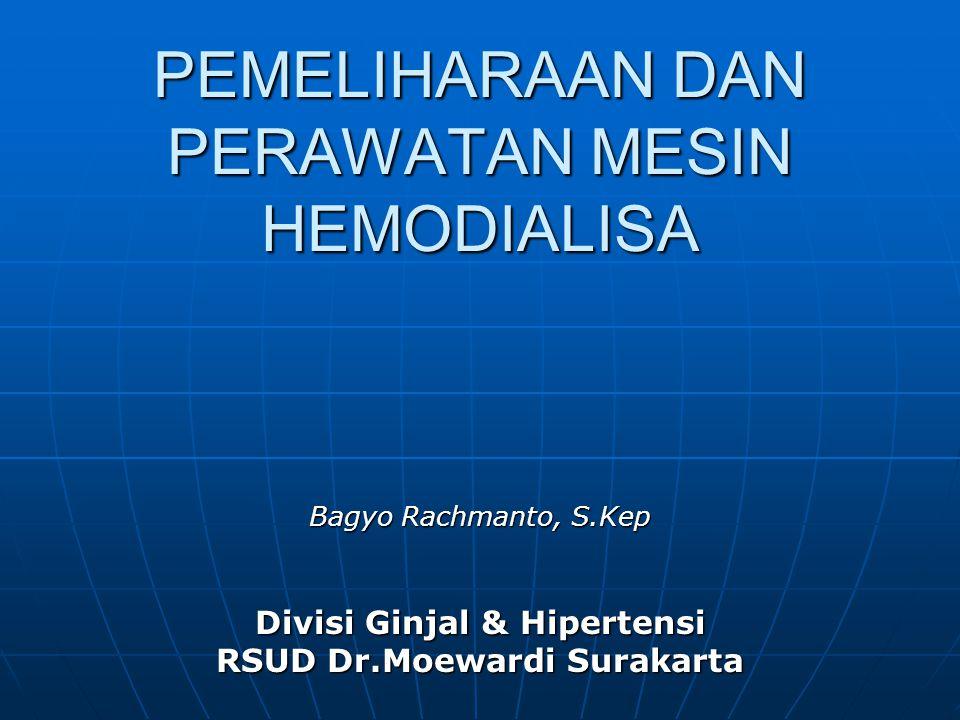 PEMELIHARAAN DAN PERAWATAN MESIN HEMODIALISA Bagyo Rachmanto, S.Kep Divisi Ginjal & Hipertensi RSUD Dr.Moewardi Surakarta